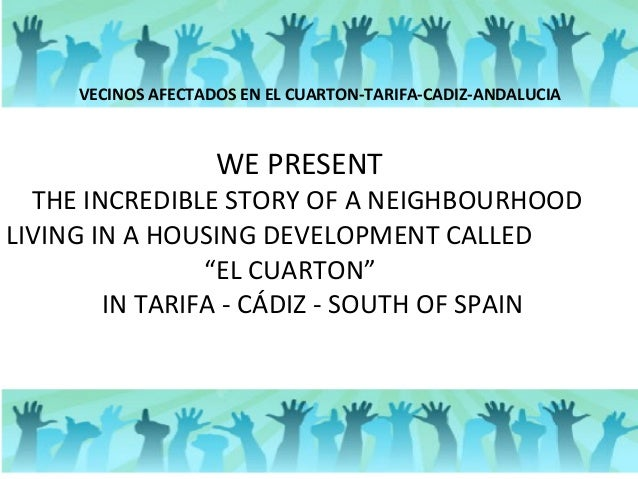 VECINOS AFECTADOS EN EL CUARTON-TARIFA-CADIZ-ANDALUCIA  WE PRESENT  THE INCREDIBLE STORY OF A NEIGHBOURHOOD LIVING IN A HO...