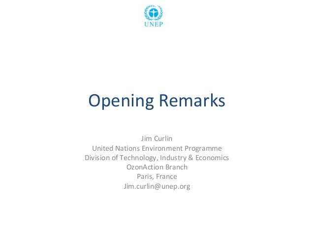 Opening RemarksJim CurlinUnited Nations Environment ProgrammeDivision of Technology, Industry & EconomicsOzonAction Branch...
