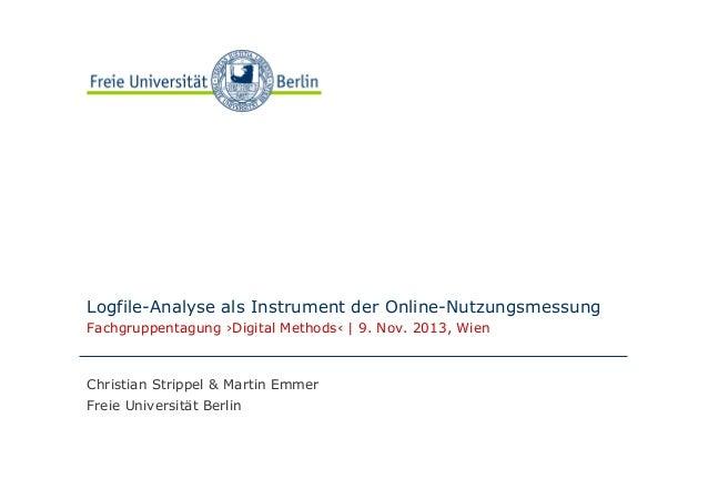 Beispielbild  Logfile-Analyse als Instrument der Online-Nutzungsmessung Fachgruppentagung ›Digital Methods‹ | 9. Nov. 2013...