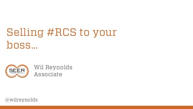 Selling #RCS to your boss… Wil Reynolds Associate  @wilreynolds