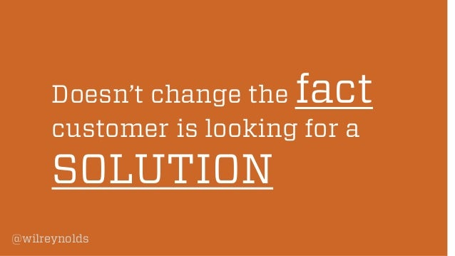 fact  Doesn't change the customer is looking for a  SOLUTION @wilreynolds