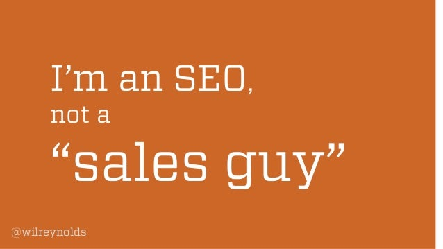 """I'm an SEO, not a  """"sales guy"""" @wilreynolds"""