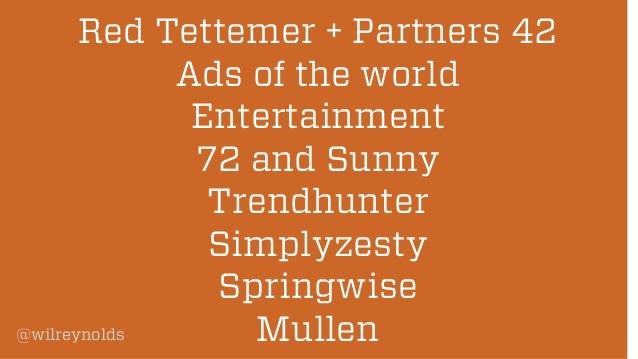 Red Tettemer + Partners 42 Ads of the world Entertainment 72 and Sunny Trendhunter Simplyzesty Springwise @wilreynolds Mul...