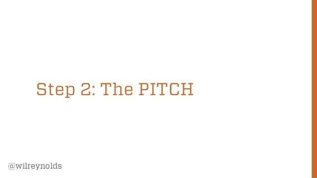 Step 2: The PITCH  @wilreynolds  36