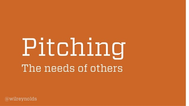 Pitching The needs of others @wilreynolds