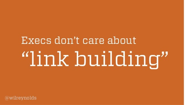 "Execs don't care about  ""link building"" @wilreynolds"