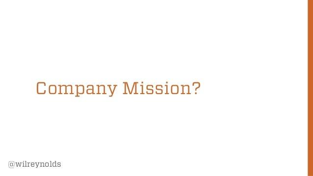 Company Mission?  @wilreynolds  54