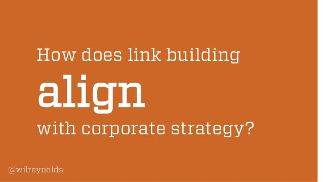 How does link building  align  with corporate strategy? @wilreynolds