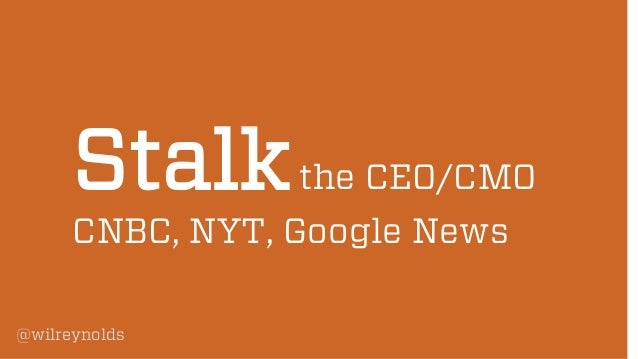 Stalk the CEO/CMO CNBC, NYT, Google News  @wilreynolds
