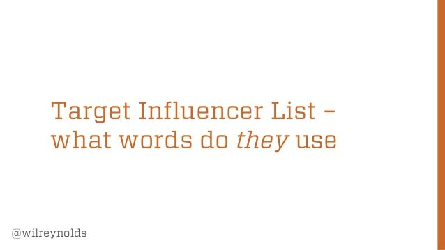 Target Influencer List – what words do they use  @wilreynolds  63