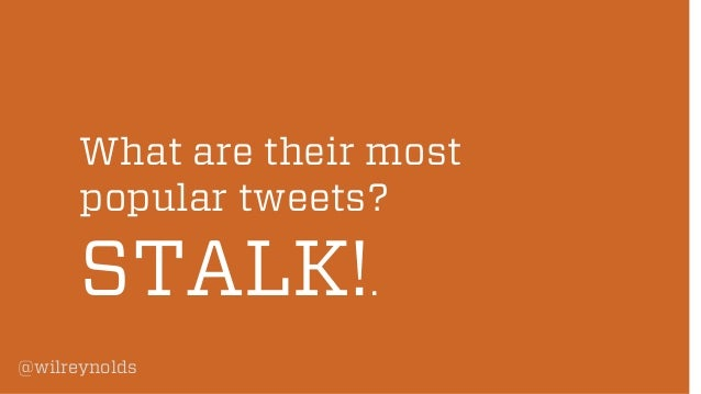 What are their most popular tweets?  STALK!. @wilreynolds