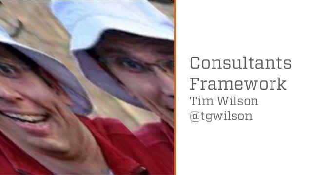 Consultants Framework Tim Wilson @tgwilson  @wilreynolds
