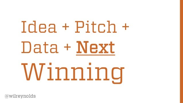 Idea + Pitch + Data + Next  Winning @wilreynolds  86
