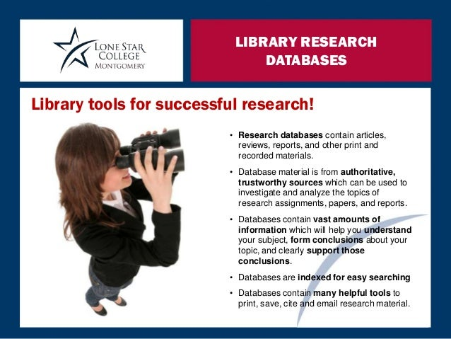 LIBRARY RESEARCH DATABASES • Research databases contain articles, reviews, reports, and other print and recorded materials...