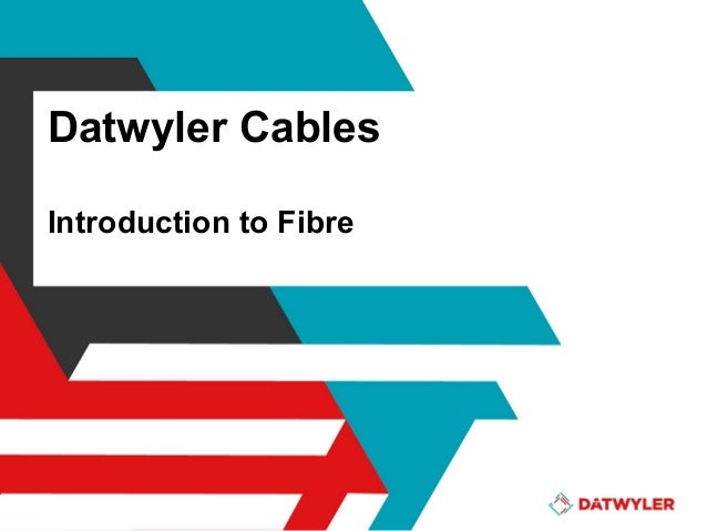 Datwyler Cables Introduction to Fibre