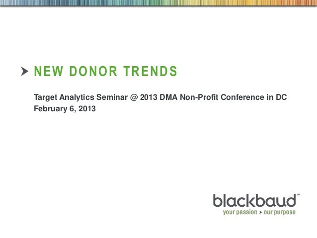 NEW DONOR TRENDS        Target Analytics Seminar @ 2013 DMA Non-Profit Conference in DC        February 6, 20132/12/2013  ...
