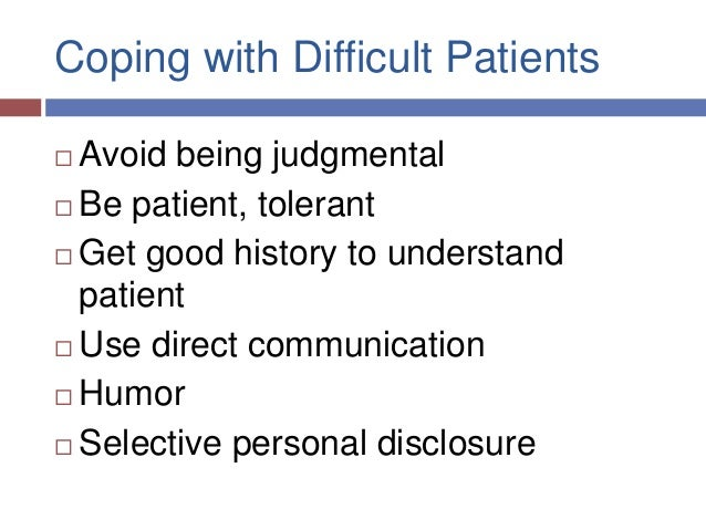 dealing with difficult patients in the Unfortunately, that's not always the case if you work in healthcare, it's inevitable  you will have to deal with difficult patients from the patient.