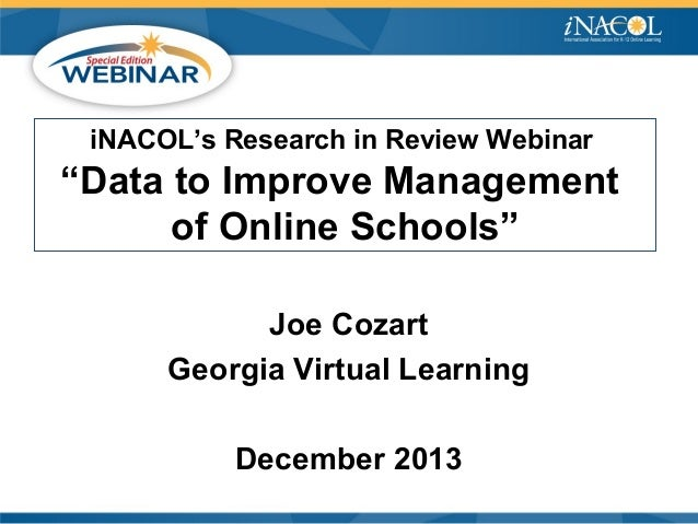 "iNACOL's Research in Review Webinar  ""Data to Improve Management of Online Schools"" Joe Cozart Georgia Virtual Learning De..."