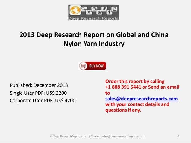 2013 Deep Research Report on Global and China Nylon Yarn Industry  Published: December 2013 Single User PDF: US$ 2200 Corp...