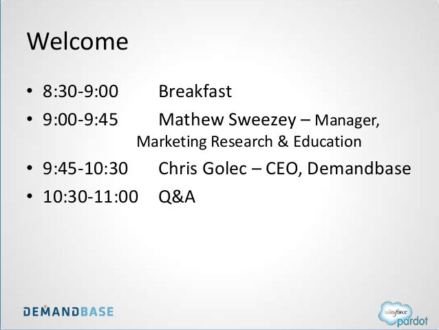 Welcome • 8:30-9:00 Breakfast • 9:00-9:45 Mathew Sweezey – Manager, Marketing Research & Education • 9:45-10:30 Chris Gole...