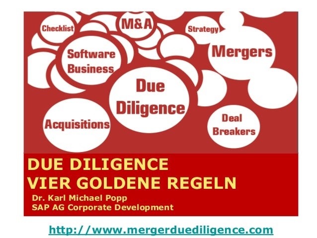 DUE DILIGENCE VIER GOLDENE REGELN Dr. Karl Michael Popp SAP AG Corporate Development  http://www.mergerduediligence.com
