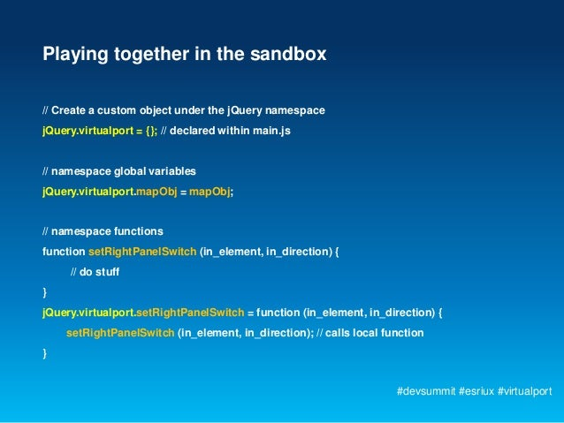 Playing together in the sandbox// Create a custom object under the jQuery namespacejQuery.virtualport = {}; // declared wi...