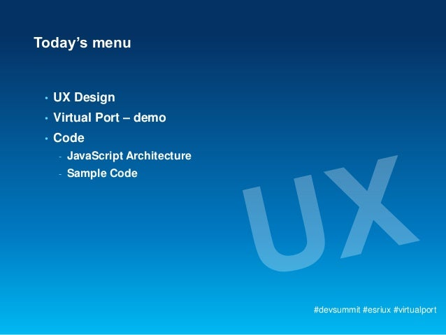 Today's menu •   UX Design •   Virtual Port – demo •   Code     -   JavaScript Architecture     -   Sample Code           ...