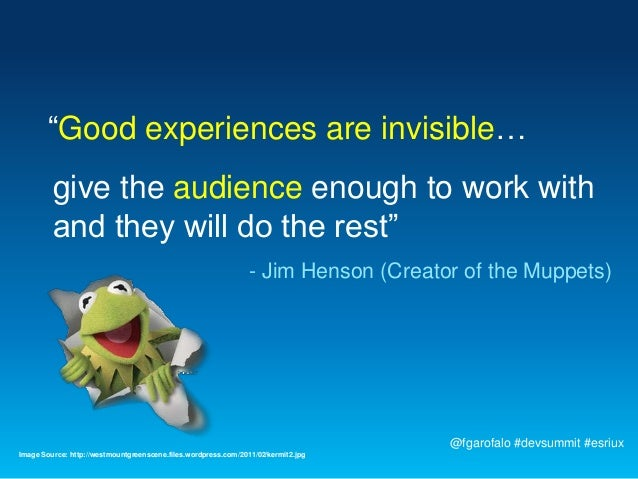 """""""Good experiences are invisible…         give the audience enough to work with         and they will do the rest""""         ..."""