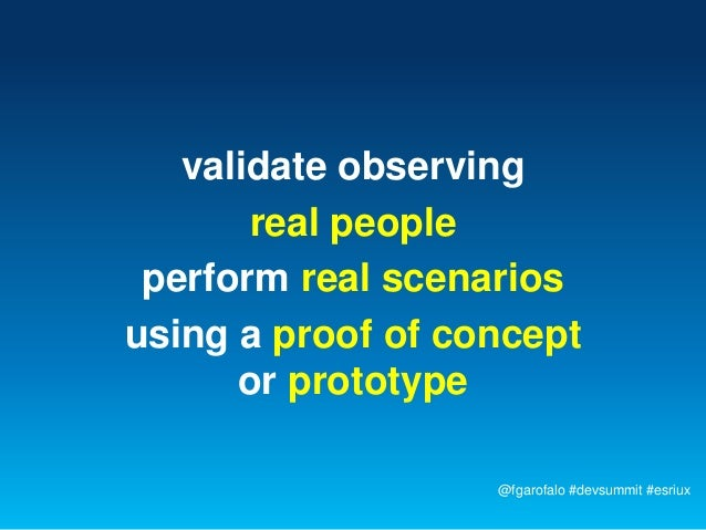validate observing       real people perform real scenariosusing a proof of concept      or prototype                   @f...