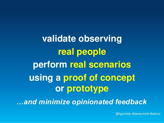 validate observing          real people    perform real scenarios   using a proof of concept         or prototype…and mini...
