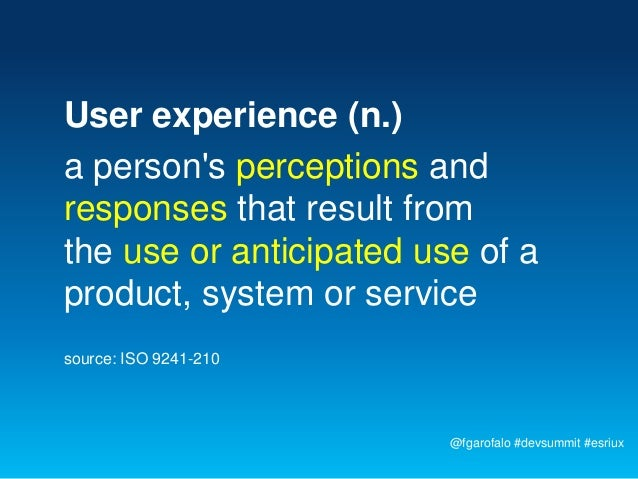 User experience (n.)a persons perceptions andresponses that result fromthe use or anticipated use of aproduct, system or s...