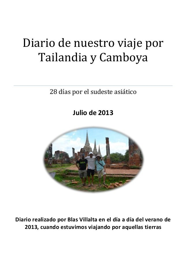 Diario de nuestro viaje por Tailandia y Camboya 28 días por el sudeste asiático Julio de 2013 Diario realizado por Blas Vi...