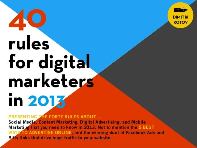 rulesfor digitalmarketersin 2013PRESENTING THE FORTY RULES ABOUT ..Social Media, Content Marketing, Digital Advertising, a...