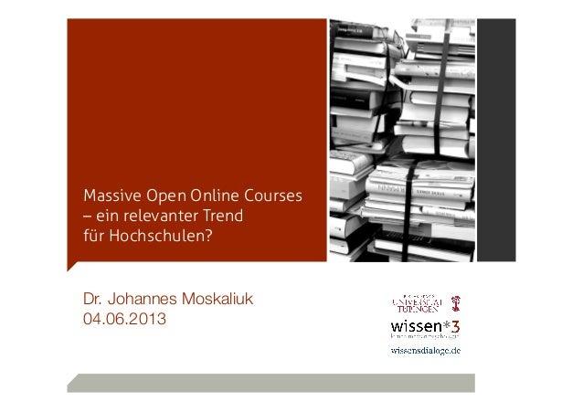 Massive Open Online Courses– ein relevanter Trendfür Hochschulen?Dr. Johannes Moskaliuk04.06.2013