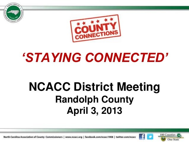 'STAYING CONNECTED'NCACC District Meeting    Randolph County      April 3, 2013