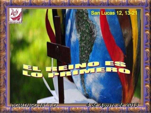 4 de Agosto de 2013 San Lucas 12, 13-21 DOMINGO 18º T.O