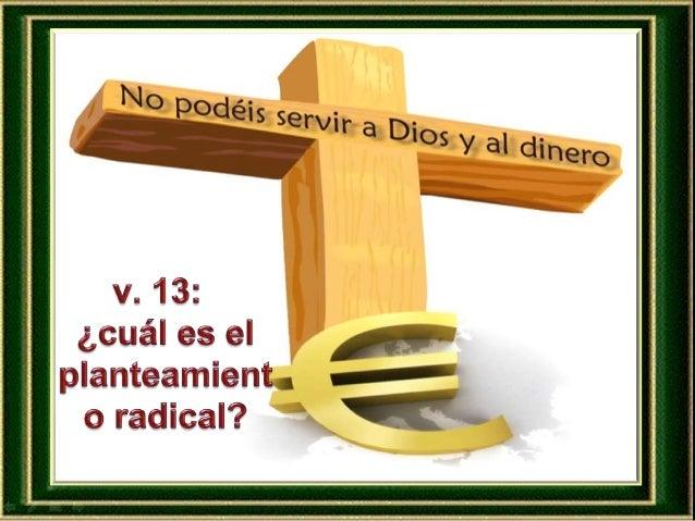 ¿Es Dios el dueño, el amo, el centro de mi corazón o los bienes y el dinero se apoderan de mi vida?
