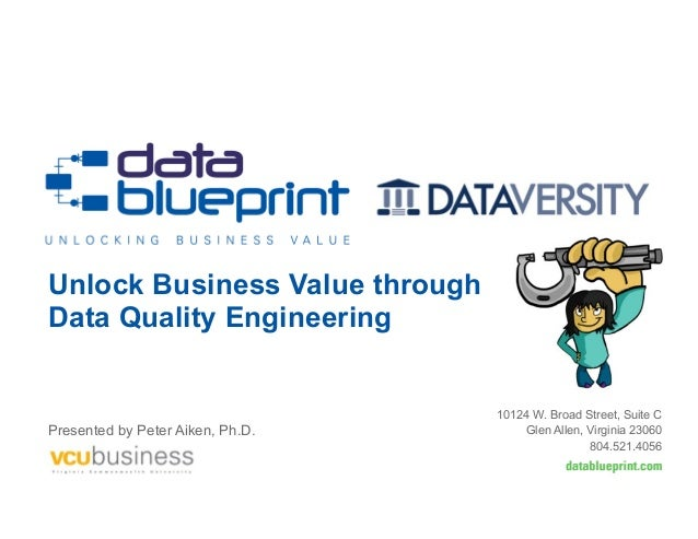 Unlock Business Value throughData Quality EngineeringPresented by Peter Aiken, Ph.D.10124 W. Broad Street, Suite CGlen All...