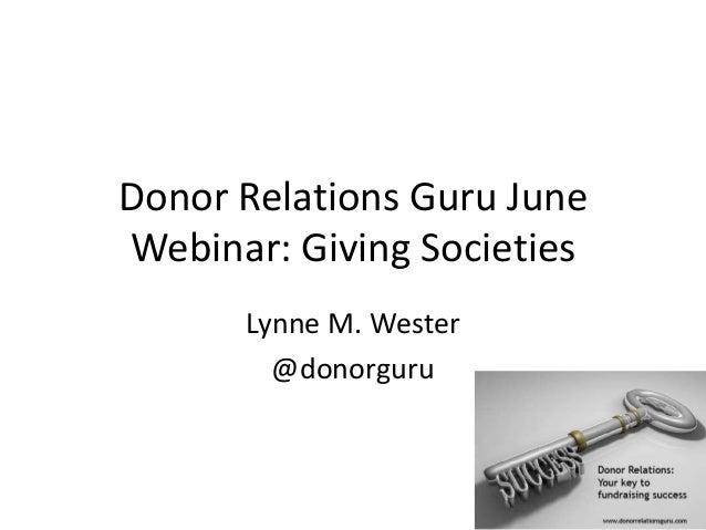 Donor Relations Guru June Webinar: Giving Societies Lynne M. Wester @donorguru