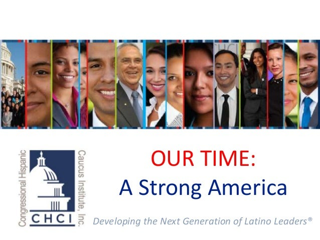 Developing the Next Generation of Latino Leaders®OUR TIME:A Strong America