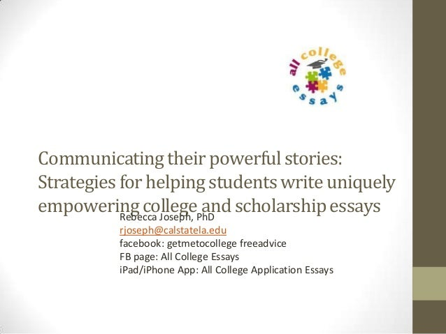 Communicatingtheir powerfulstories:Strategies for helpingstudents writeuniquelyempoweringcollege and scholarshipessaysRebe...