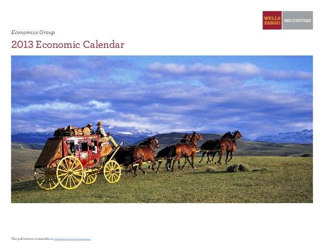Economics Group 2013 Economic Calendar This publication is available at wellsfargo.com/economics.