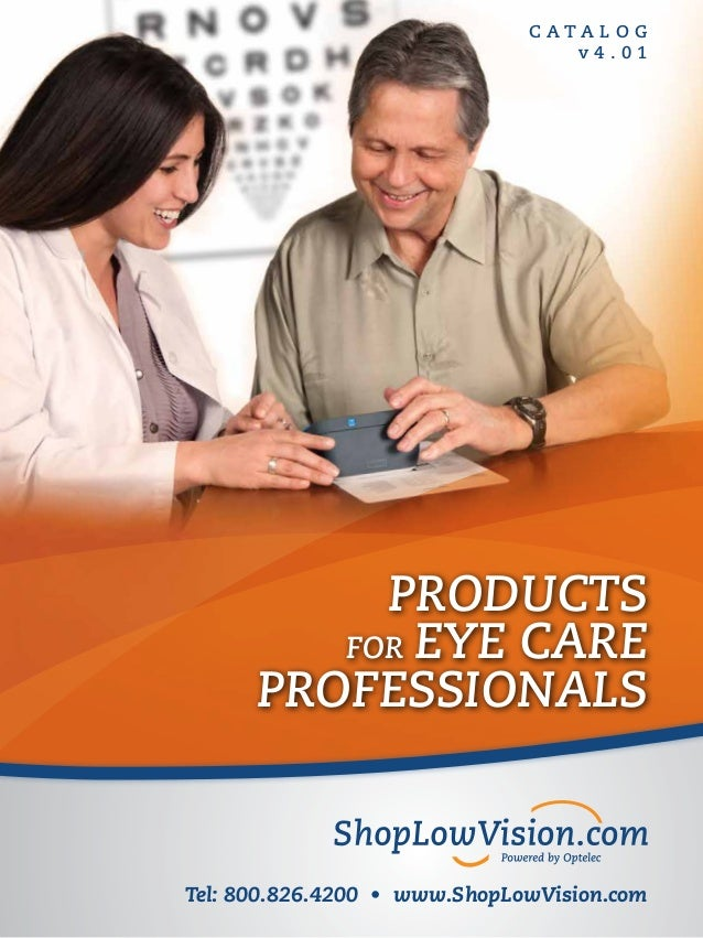 C a t a l o g v 4 . 0 1 PRODUCTS FOR EYE CARE PROFESSIONALS Tel: 800.826.4200 • www.ShopLowVision.com