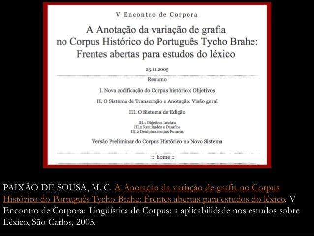 PAIXÃO DE SOUSA, M. C. A Anotação da variação de grafia no Corpus Histórico do Português Tycho Brahe: Frentes abertas para...