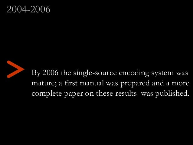 By 2006 the single-source encoding system was mature; a first manual was prepared and a more complete paper on these resul...