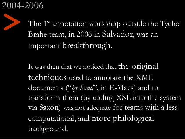 The 1st annotation workshop outside the Tycho Brahe team, in 2006 in Salvador, was an important breakthrough. It was then ...