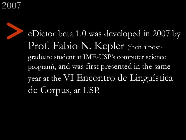 eDictor beta 1.0 was developed in 2007 by Prof. Fabio N. Kepler (then a post- graduate student at IME-USP's computer scien...