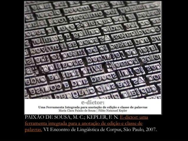PAIXÃO DE SOUSA, M. C.; KEPLER, F. N. E-dictor: uma ferramenta integrada para a anotação de edição e classe de palavras. V...