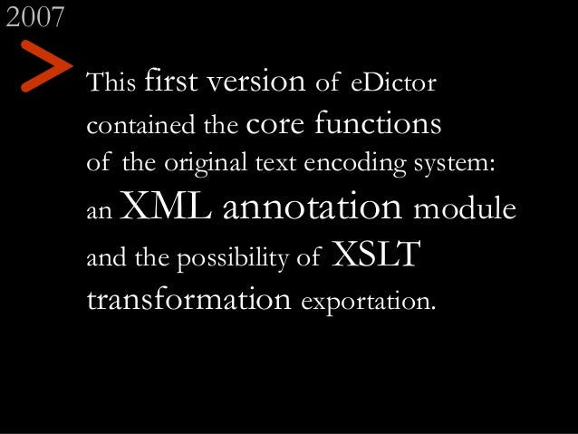 2007 This first version of eDictor contained the core functions of the original text encoding system: an XML annotation mo...