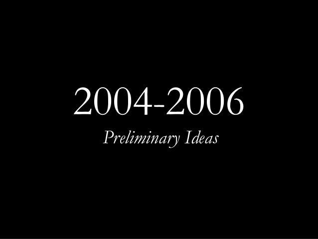 2004-2006 Preliminary Ideas